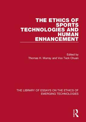 The Ethics of Sports Technologies and Human Enhancement - The Library of Essays on the Ethics of Emerging Technologies (Hardback)