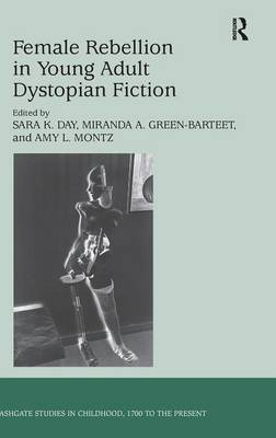 Female Rebellion in Young Adult Dystopian Fiction - Studies in Childhood, 1700 to the Present (Hardback)
