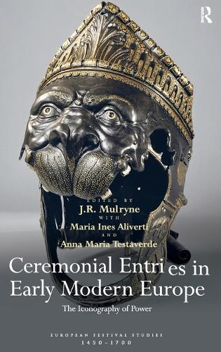 Ceremonial Entries in Early Modern Europe: The Iconography of Power - European Festival Studies: 1450-1700 (Hardback)