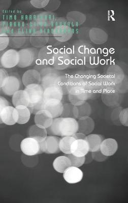 Social Change and Social Work: The Changing Societal Conditions of Social Work in Time and Place (Hardback)