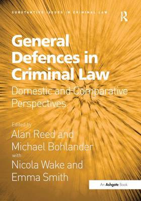 General Defences in Criminal Law: Domestic and Comparative Perspectives - Substantive Issues in Criminal Law (Hardback)