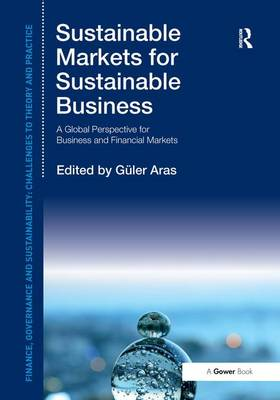 Sustainable Markets for Sustainable Business: A Global Perspective for Business and Financial Markets - Finance, Governance and Sustainability (Hardback)