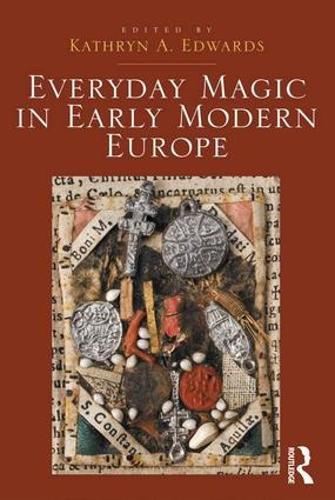 Everyday Magic in Early Modern Europe (Hardback)