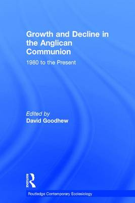 Growth and Decline in the Anglican Communion: 1980 to the Present - Routledge Contemporary Ecclesiology (Hardback)