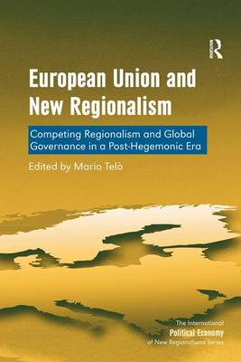 European Union and New Regionalism: Competing Regionalism and Global Governance in a Post-Hegemonic Era - The International Political Economy of New Regionalisms Series (Paperback)