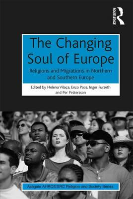 The Changing Soul of Europe: Religions and Migrations in Northern and Southern Europe - AHRC/ESRC Religion and Society Series (Hardback)