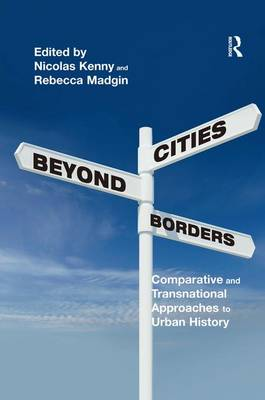 Cities Beyond Borders: Comparative and Transnational Approaches to Urban History (Hardback)