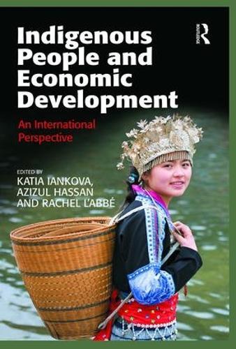 Indigenous People and Economic Development: An International Perspective (Hardback)
