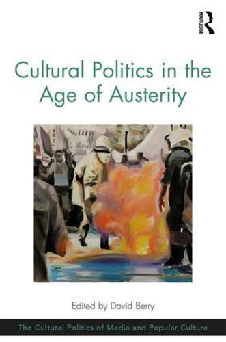 Cultural Politics in the Age of Austerity - The Cultural Politics of Media and Popular Culture (Hardback)