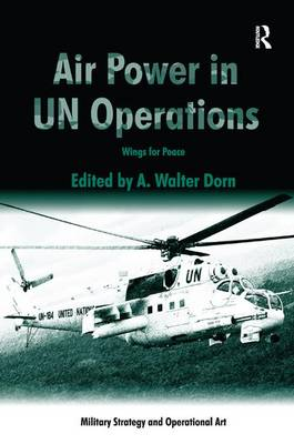 Air Power in UN Operations: Wings for Peace - Military Strategy and Operational Art (Hardback)