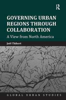 Governing Urban Regions Through Collaboration: A View from North America - Global Urban Studies (Hardback)