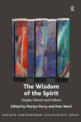 The Wisdom of the Spirit: Gospel, Church and Culture - Routledge Contemporary Ecclesiology (Hardback)