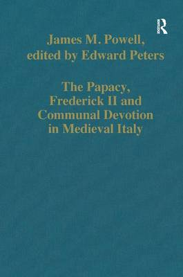 The Papacy, Frederick II and Communal Devotion in Medieval Italy - Variorum Collected Studies (Hardback)