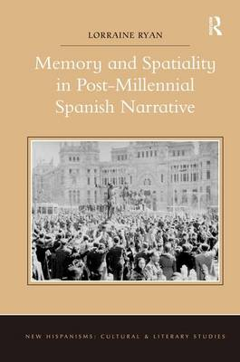 Memory and Spatiality in Post-Millennial Spanish Narrative - New Hispanisms: Cultural and Literary Studies (Hardback)