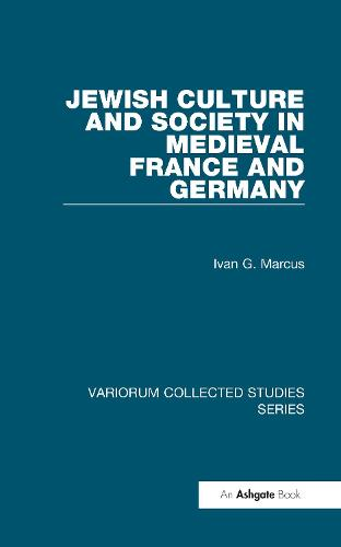 Jewish Culture and Society in Medieval France and Germany - Variorum Collected Studies (Hardback)
