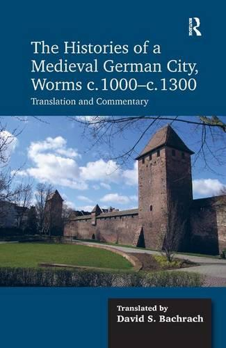 The Histories of a Medieval German City, Worms c. 1000-c. 1300: Translation and Commentary (Hardback)