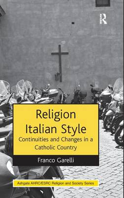 Religion Italian Style: Continuities and Changes in a Catholic Country - AHRC/ESRC Religion and Society Series (Hardback)