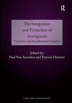 The Integration and Protection of Immigrants: Canadian and Scandinavian Critiques - Law and Migration (Hardback)
