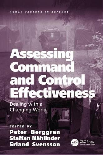 Assessing Command and Control Effectiveness: Dealing with a Changing World - Human Factors in Defence (Hardback)