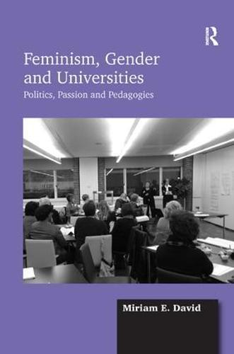 Feminism, Gender and Universities: Politics, Passion and Pedagogies (Hardback)
