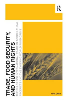 Trade, Food Security, and Human Rights: The Rules for International Trade in Agricultural Products and the Evolving World Food Crisis (Hardback)