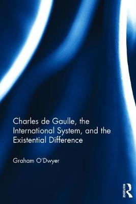 Charles de Gaulle, the International System, and the Existential Difference (Hardback)