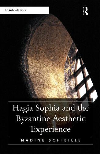 Hagia Sophia and the Byzantine Aesthetic Experience (Hardback)
