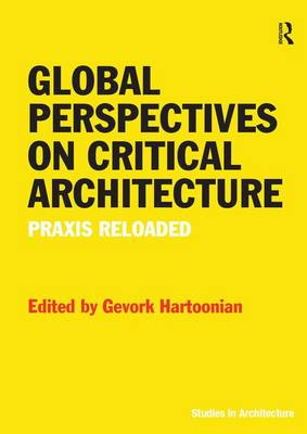 Global Perspectives on Critical Architecture: Praxis Reloaded (Hardback)
