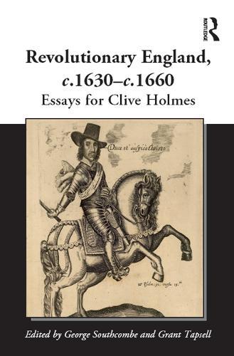 Revolutionary England, c.1630-c.1660: Essays for Clive Holmes (Hardback)