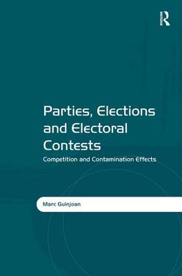 Parties, Elections and Electoral Contests: Competition and Contamination Effects (Hardback)