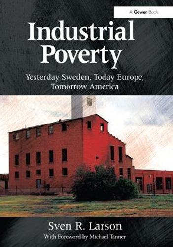 Industrial Poverty: Yesterday Sweden, Today Europe, Tomorrow America (Hardback)