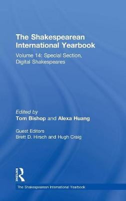 The Shakespearean International Yearbook: Volume 14: Special Section, Digital Shakespeares - The Shakespearean International Yearbook (Hardback)