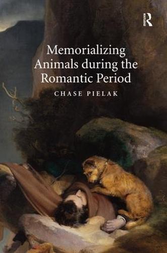 Memorializing Animals during the Romantic Period (Hardback)