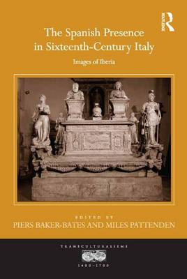 The Spanish Presence in Sixteenth-Century Italy: Images of Iberia - Transculturalisms, 1400-1700 (Hardback)