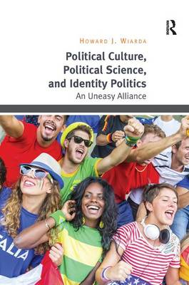Political Culture, Political Science, and Identity Politics: An Uneasy Alliance (Hardback)