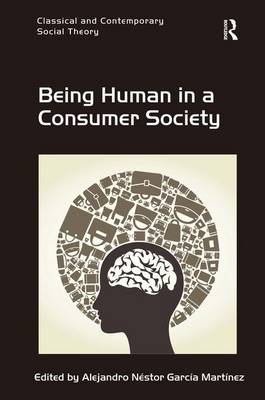 Being Human in a Consumer Society - Classical and Contemporary Social Theory (Hardback)