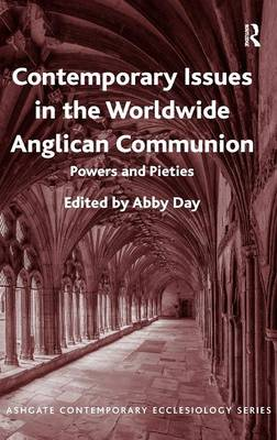 Contemporary Issues in the Worldwide Anglican Communion: Powers and Pieties - Routledge Contemporary Ecclesiology (Hardback)