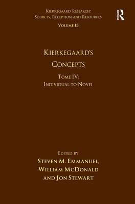 Volume 15, Tome IV: Kierkegaard's Concepts: Individual to Novel - Kierkegaard Research: Sources, Reception and Resources (Hardback)