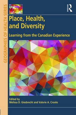 Place, Health, and Diversity: Learning from the Canadian Experience - Geographies of Health Series (Hardback)