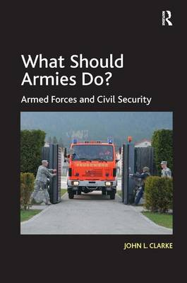 What Should Armies Do?: Armed Forces and Civil Security (Hardback)