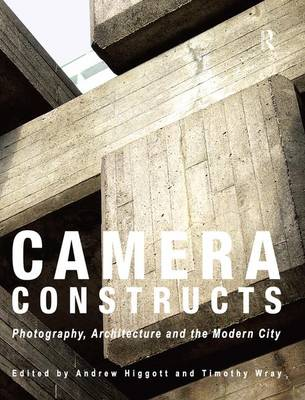 Camera Constructs: Photography, Architecture and the Modern City (Paperback)