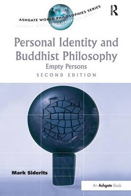Personal Identity and Buddhist Philosophy: Empty Persons - Ashgate World Philosophies Series (Paperback)