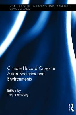 Climate Hazard Crises in Asian Societies and Environments - Routledge Studies in Hazards, Disaster Risk and Climate Change (Hardback)