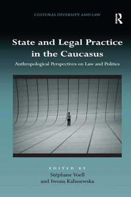 State and Legal Practice in the Caucasus: Anthropological Perspectives on Law and Politics - Cultural Diversity and Law (Hardback)