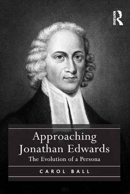 Approaching Jonathan Edwards: The Evolution of a Persona (Hardback)