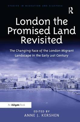 London the Promised Land Revisited: The Changing Face of the London Migrant Landscape in the Early 21st Century - Studies in Migration and Diaspora (Hardback)