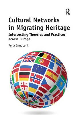 Cultural Networks in Migrating Heritage: Intersecting Theories and Practices across Europe (Hardback)