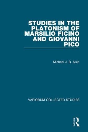 Studies in the Platonism of Marsilio Ficino and Giovanni Pico - Variorum Collected Studies 1063 (Hardback)