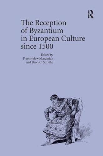 The Reception of Byzantium in European Culture since 1500 (Hardback)