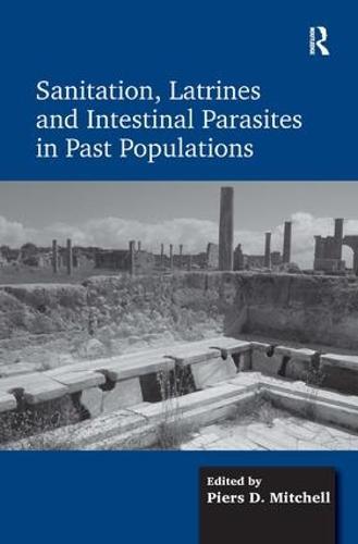 Sanitation, Latrines and Intestinal Parasites in Past Populations (Hardback)